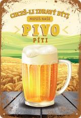 Postershop Plechová Cedule: Musíš Naše Pivo Píti