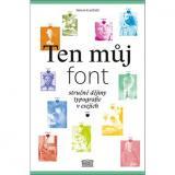 Ten můj font: Stručné dějiny typografie v esejích