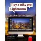 Tipy a triky pro Lightroom: 230 skvělých rad Scotta Kelbyho