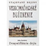 Veľkomaďarské blúznenie Demystifikácia dejín: Utajované dejiny
