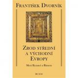 Zrod střední a východní Evropy: Mezi Byzancí a Římem