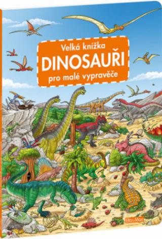 Velká knížka Dinosouaři pro malé vypravěče - Walther Max
